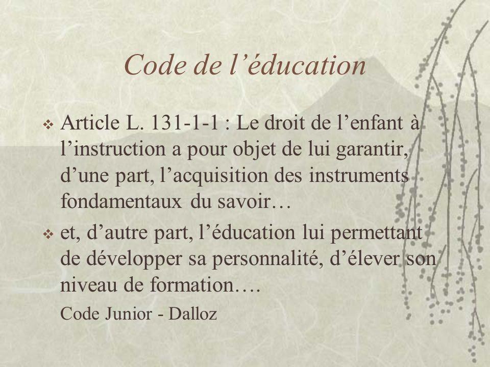 Code de léducation Article L. 131-1-1 : Le droit de lenfant à linstruction a pour objet de lui garantir, dune part, lacquisition des instruments fonda