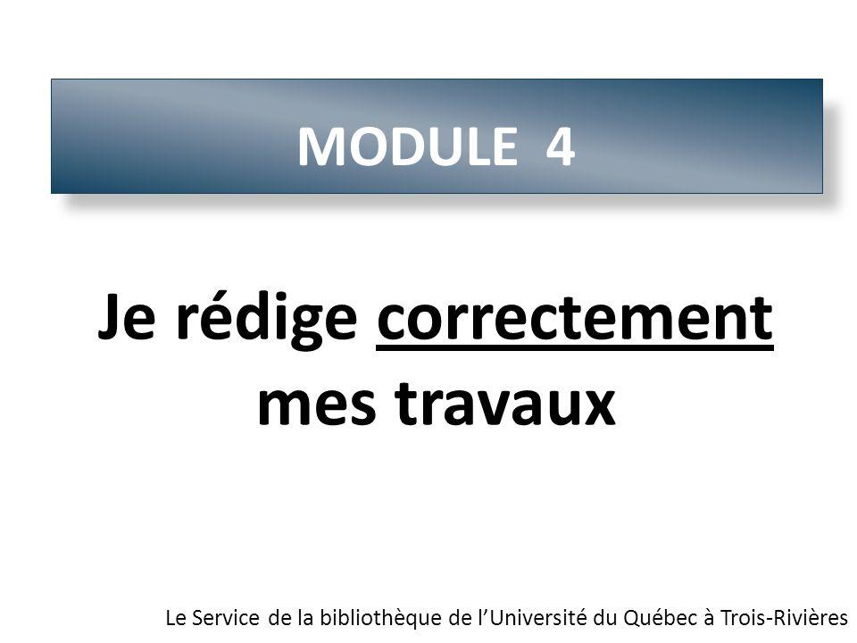 MODULE 4 Le Service de la bibliothèque de lUniversité du Québec à Trois-Rivières Je rédige correctement mes travaux