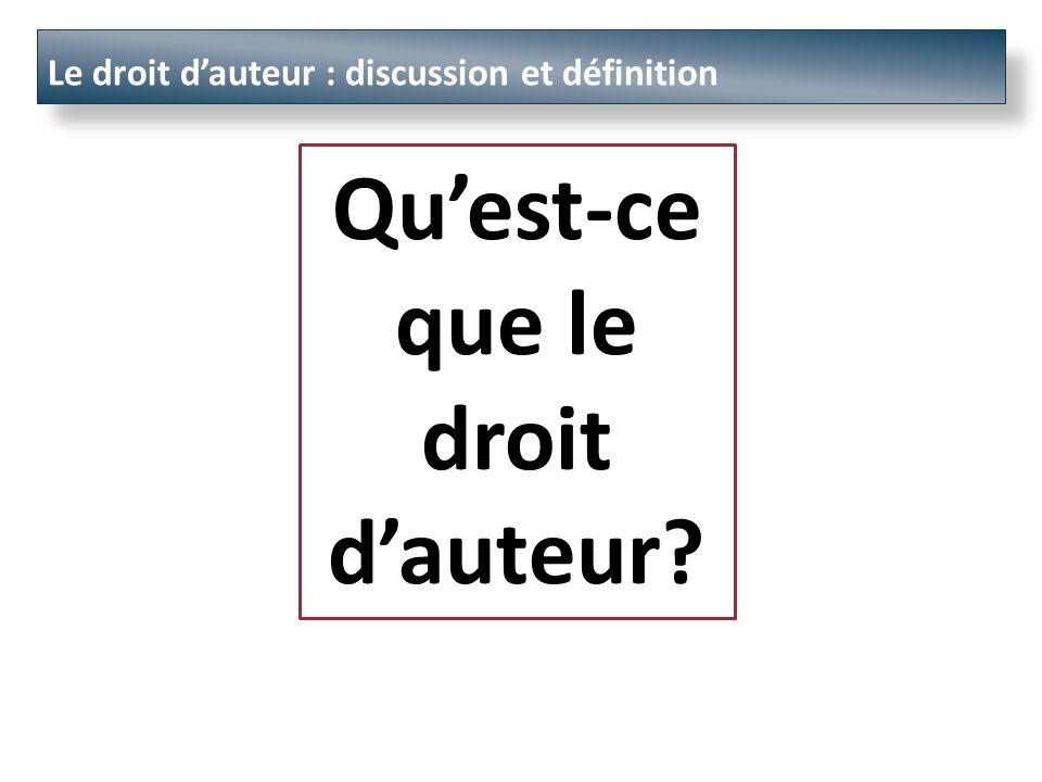 Le droit dauteur : discussion et définition Quest-ce que le droit dauteur