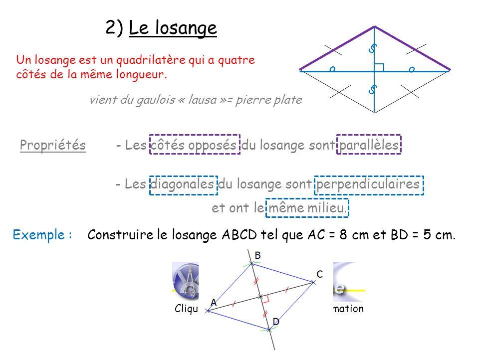 2) Le losange Un losange est un quadrilatère qui a quatre côtés de la même longueur. vient du gaulois « lausa »= pierre plate Propriétés - Les côtés o