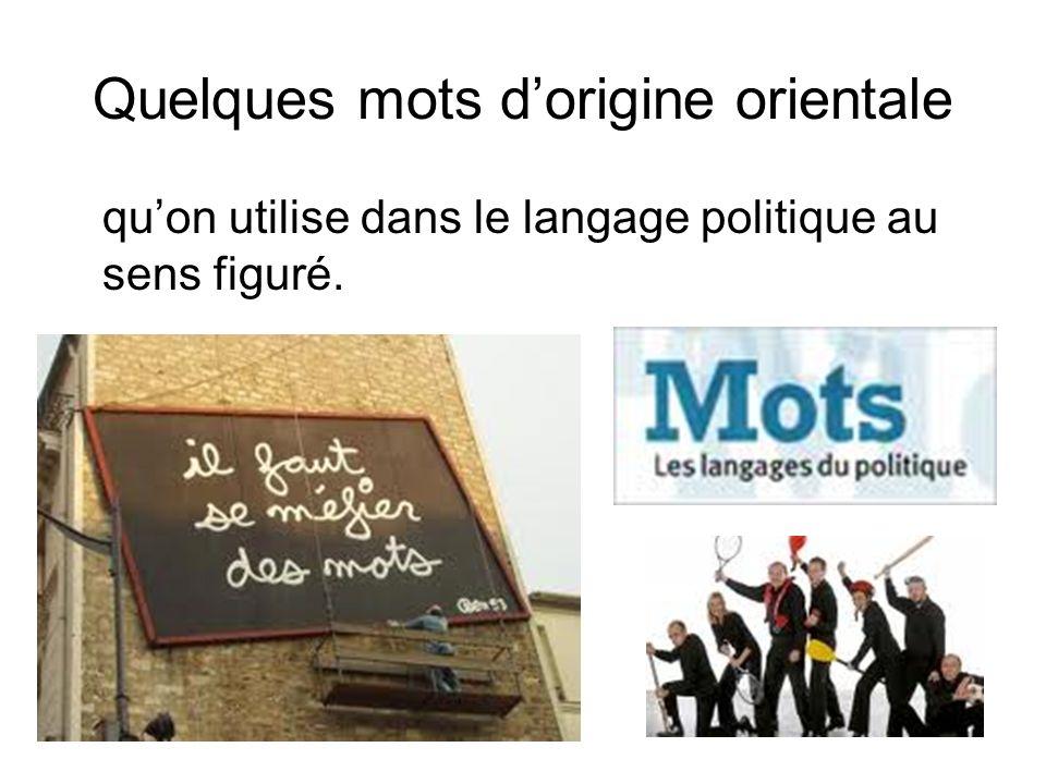 Quelques mots dorigine orientale quon utilise dans le langage politique au sens figuré.