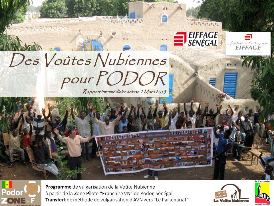 Programme de vulgarisation de la Voûte Nubienne à partir de la Zone Pilote Franchise VN de Podor, Sénégal Transfert de méthode de vulgarisation dAVN vers Le Partenariat Des Voûtes Nubiennes pour PODOR Rapport intermédiaire saison 2 Mars 2013
