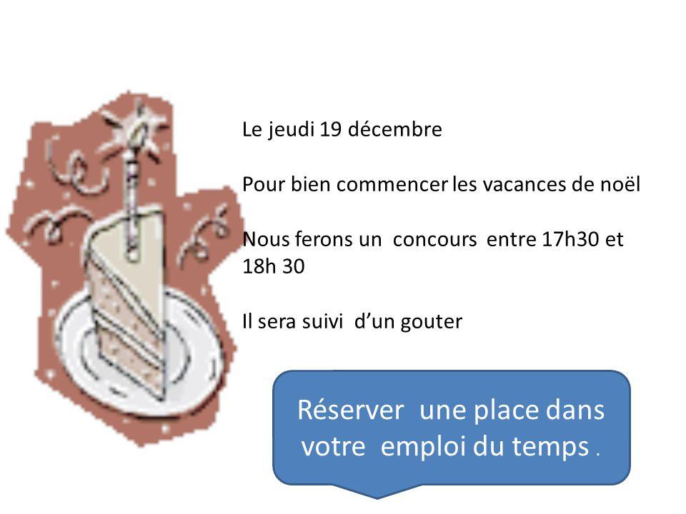 Le jeudi 19 décembre Pour bien commencer les vacances de noël Nous ferons un concours entre 17h30 et 18h 30 Il sera suivi dun gouter Réserver une plac