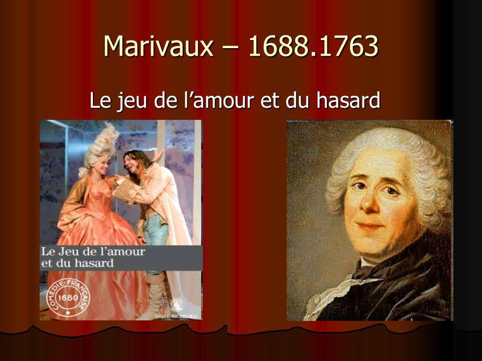Marivaux – 1688.1763 Le jeu de lamour et du hasard Le jeu de lamour et du hasard