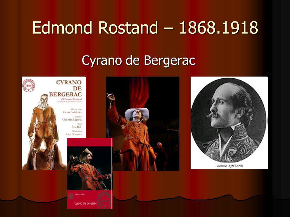 Edmond Rostand – 1868.1918 Cyrano de Bergerac Cyrano de Bergerac