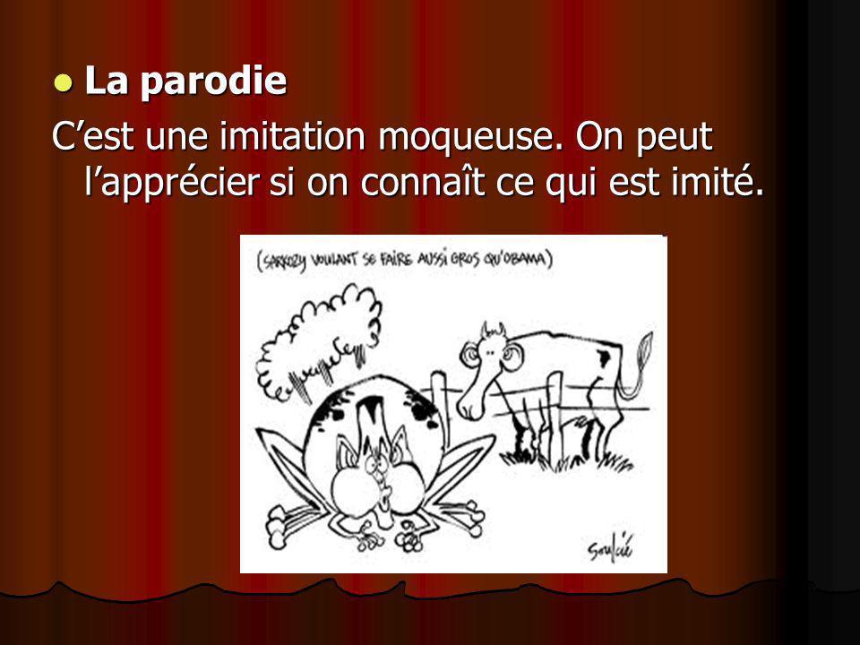 La parodie La parodie Cest une imitation moqueuse.