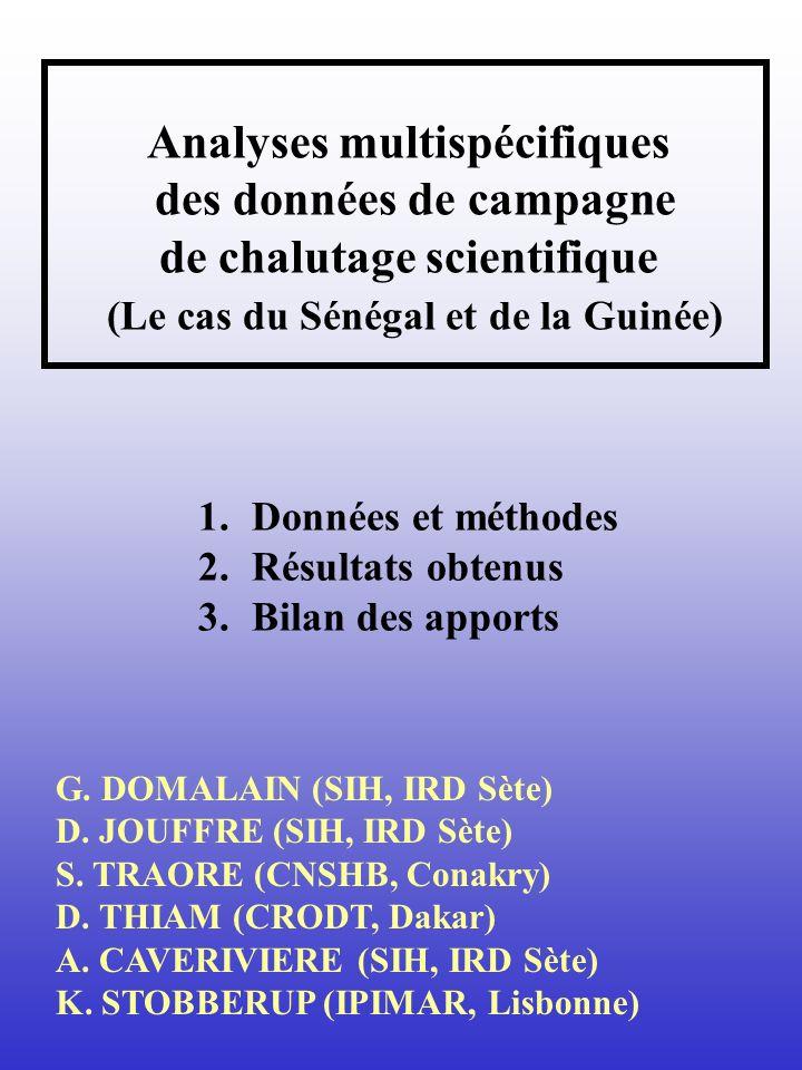 Analyses multispécifiques des données de campagne de chalutage scientifique (Le cas du Sénégal et de la Guinée) G. DOMALAIN (SIH, IRD Sète) D. JOUFFRE