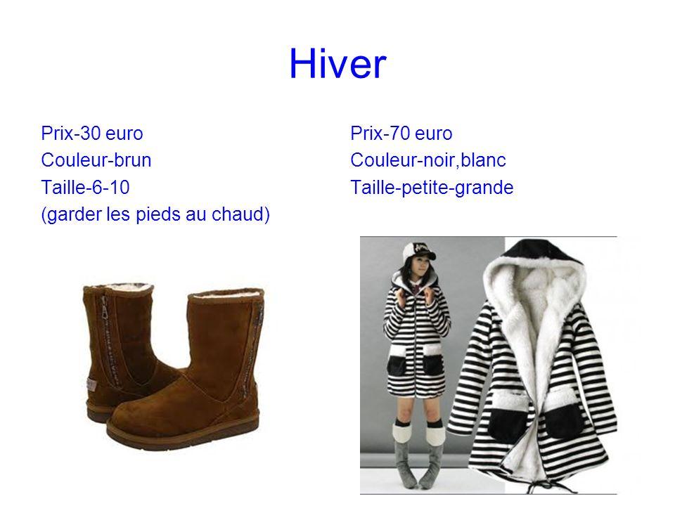 Hiver Prix-30 euro Couleur-brun Taille-6-10 (garder les pieds au chaud) Prix-70 euro Couleur-noir,blanc Taille-petite-grande
