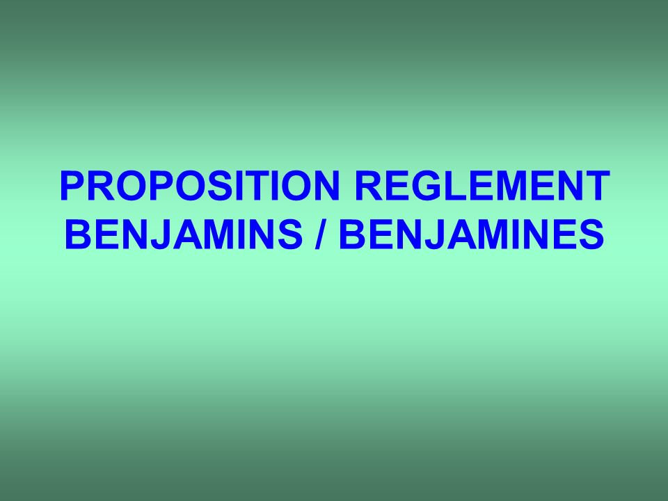 PROPOSITION REGLEMENT BENJAMINS / BENJAMINES
