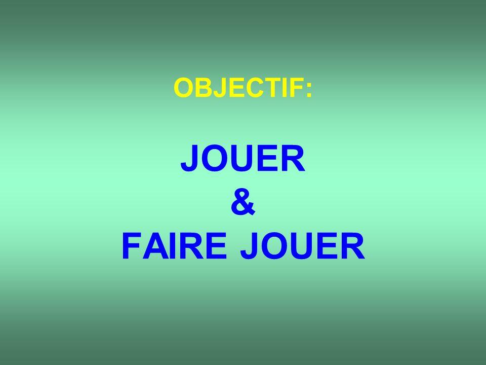 OBJECTIF: JOUER & FAIRE JOUER