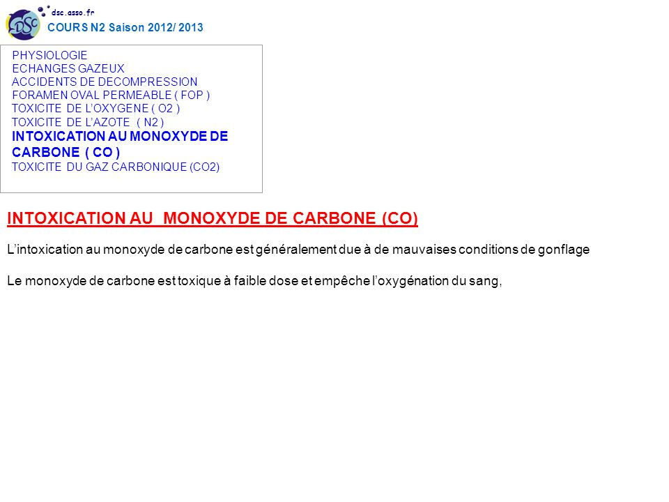 dsc.asso.fr COURS N2 Saison 2012/ 2013 INTOXICATION AU MONOXYDE DE CARBONE (CO) Lintoxication au monoxyde de carbone est généralement due à de mauvais