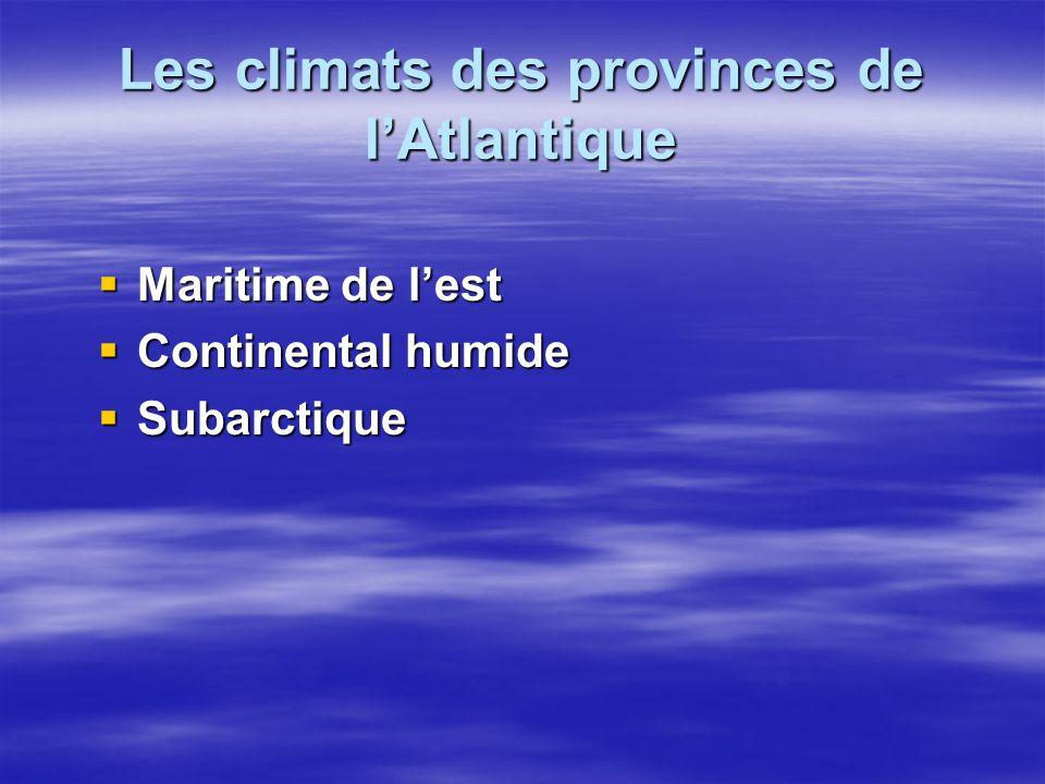 Les climats des provinces de lAtlantique Maritime de lest Maritime de lest Continental humide Continental humide Subarctique Subarctique