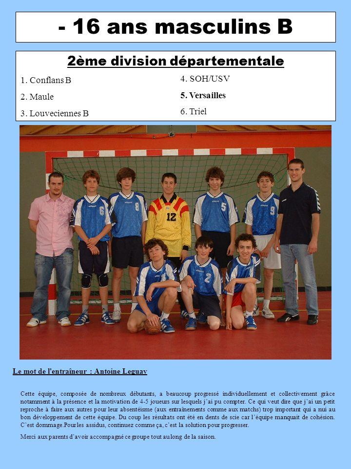 - 16 ans masculins B 2ème division départementale 1. Conflans B 2. Maule 3. Louveciennes B 4. SOH/USV 5. Versailles 6. Triel Le mot de l'entraîneur :