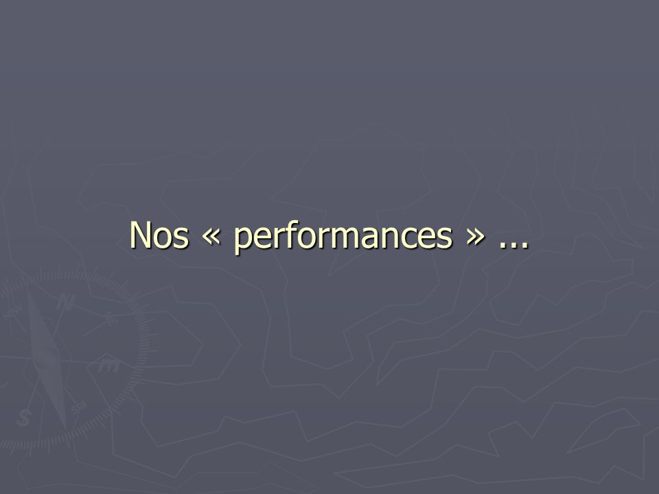 Nos « performances »...