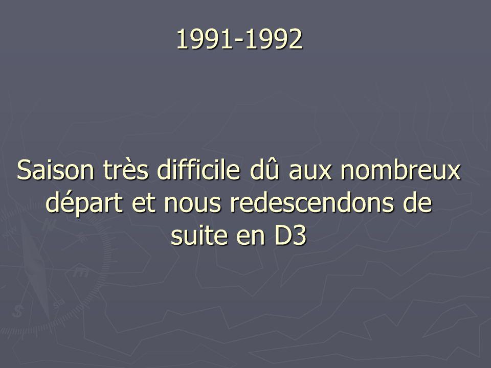 1991-1992 Saison très difficile dû aux nombreux départ et nous redescendons de suite en D3
