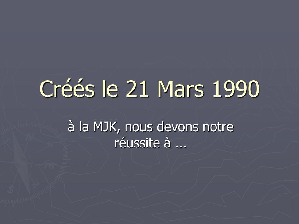 Créés le 21 Mars 1990 à la MJK, nous devons notre réussite à...