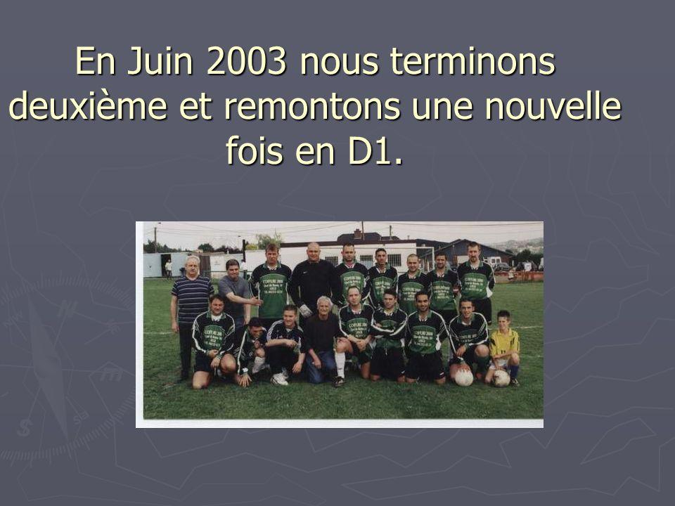 En Juin 2003 nous terminons deuxième et remontons une nouvelle fois en D1.