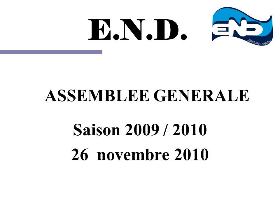 E.N.D. ASSEMBLEE GENERALE Saison 2009 / 2010 26 novembre 2010