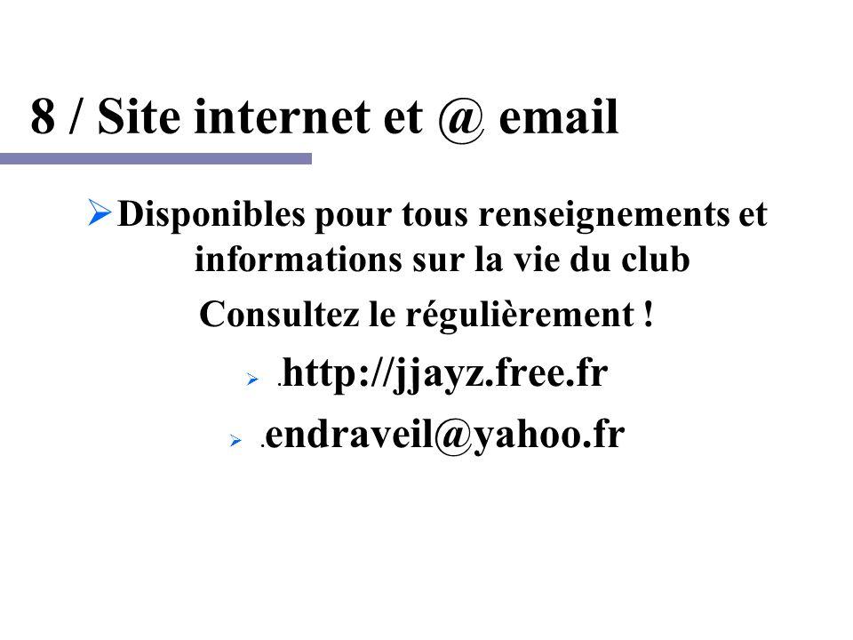 8 / Site internet et @ email Disponibles pour tous renseignements et informations sur la vie du club Consultez le régulièrement !.