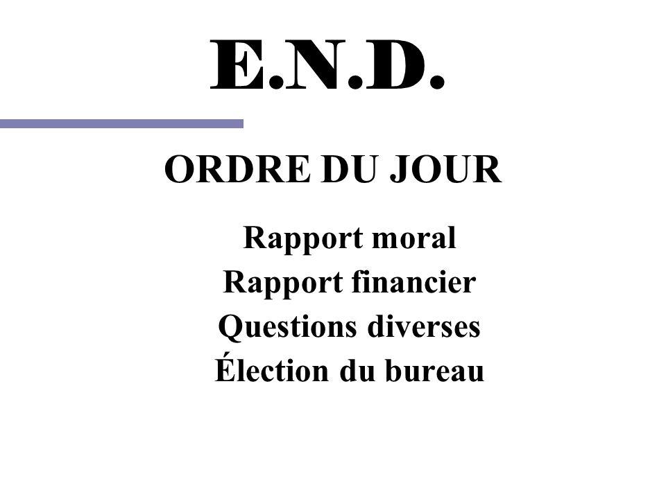 E.N.D. ORDRE DU JOUR Rapport moral Rapport financier Questions diverses Élection du bureau