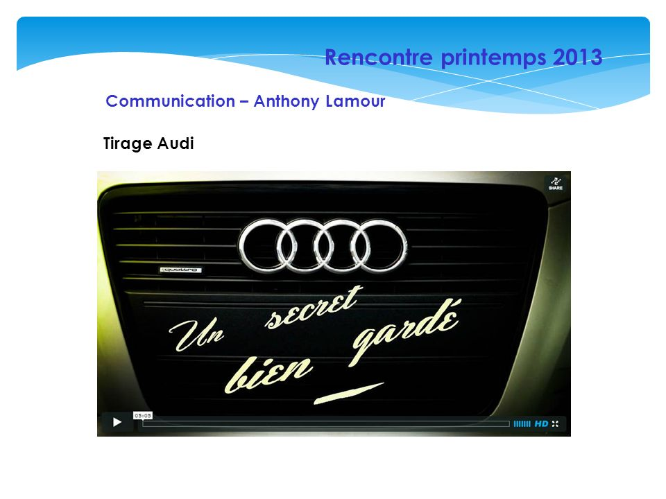Rencontre printemps 2013 Communication – Anthony Lamour Tirage Audi