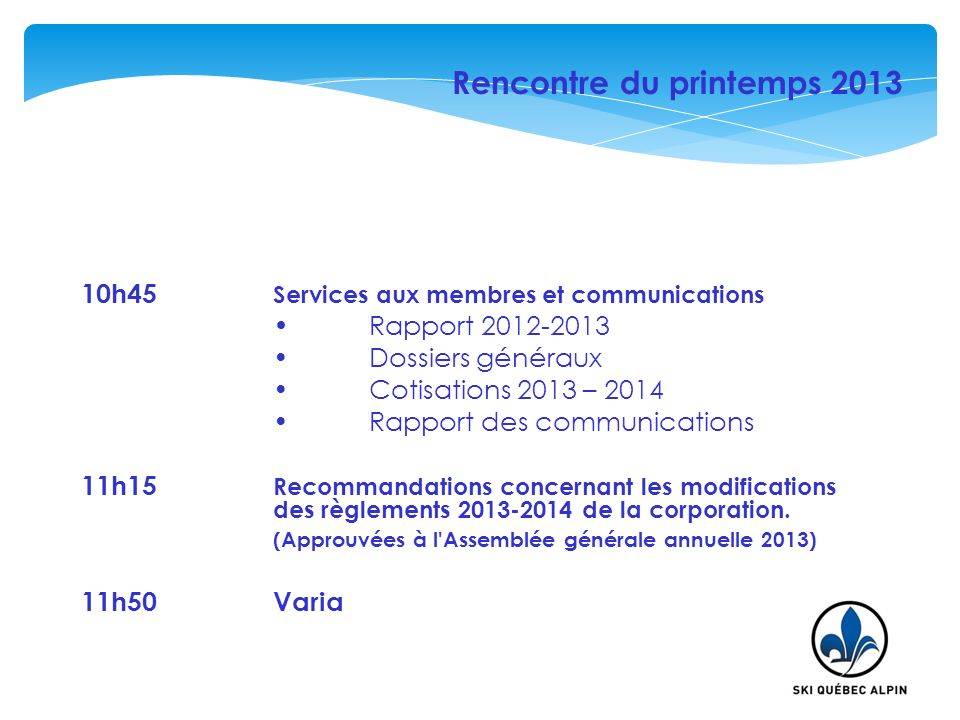 10h45 Services aux membres et communications Rapport 2012-2013 Dossiers généraux Cotisations 2013 – 2014 Rapport des communications 11h15 Recommandati