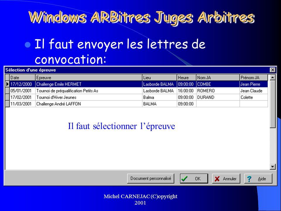 Michel CARNEJAC (C)opyright 2001 Windows ARBitres Juges Arbitres Il faut envoyer les lettres de convocation: – Au Juge Arbitre, – Aux arbitres éventue