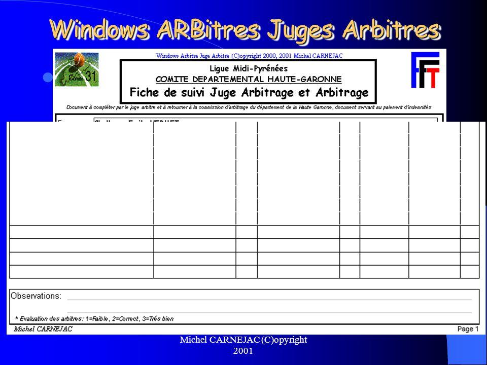 Michel CARNEJAC (C)opyright 2001 Windows ARBitres Juges Arbitres Pour le Juge Arbitre, on pourra éditer une fiche de suivi qui après retour permettra