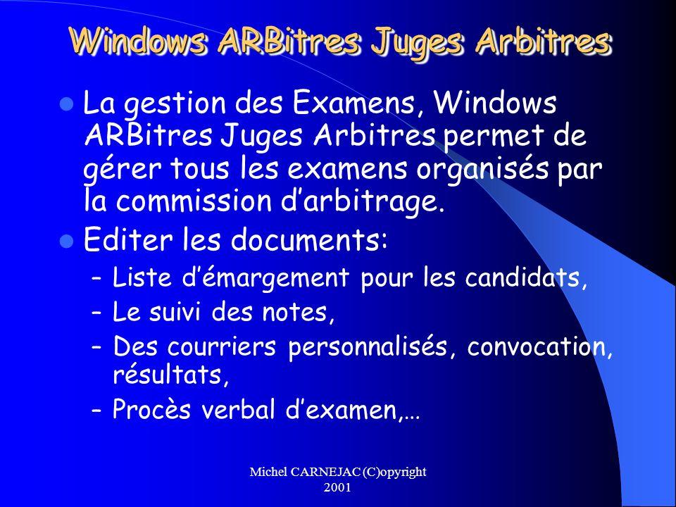 Michel CARNEJAC (C)opyright 2001 Windows ARBitres Juges Arbitres La gestion des Examens, Windows ARBitres Juges Arbitres permet de gérer tous les exam