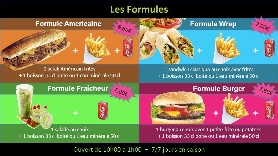Ouvert de 10h à 1h – 6/7 jours – Fermeture le mercredi Les Formules Formule Americaine Formule Wrap 1 setak Américain frites + 1 boisson 33 cl boite o