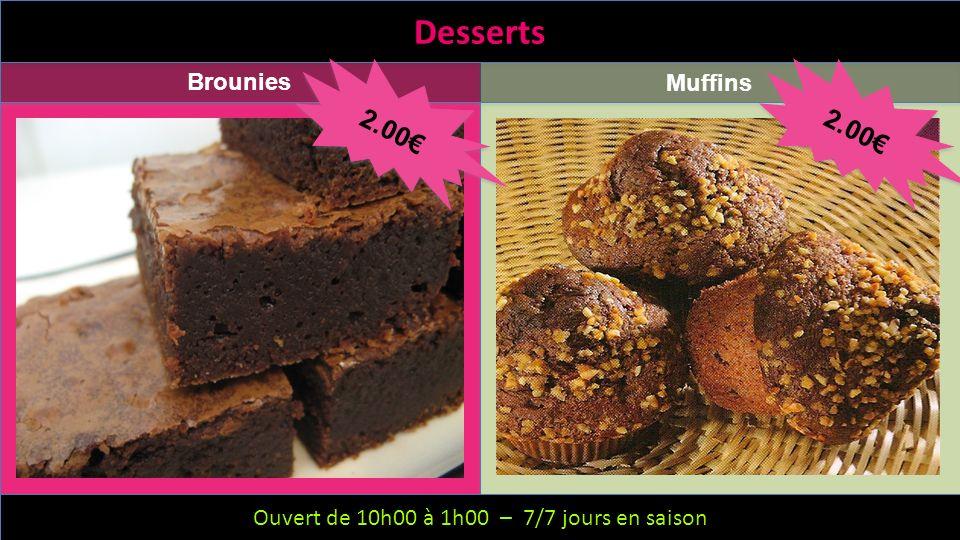 Ouvert de 10h00 à 1h00 – 6/7 jours – Fermeture le mercredi Desserts Brounies Muffins Ouvert de 10h00 à 1h00 – 7/7 jours en saison 2.00