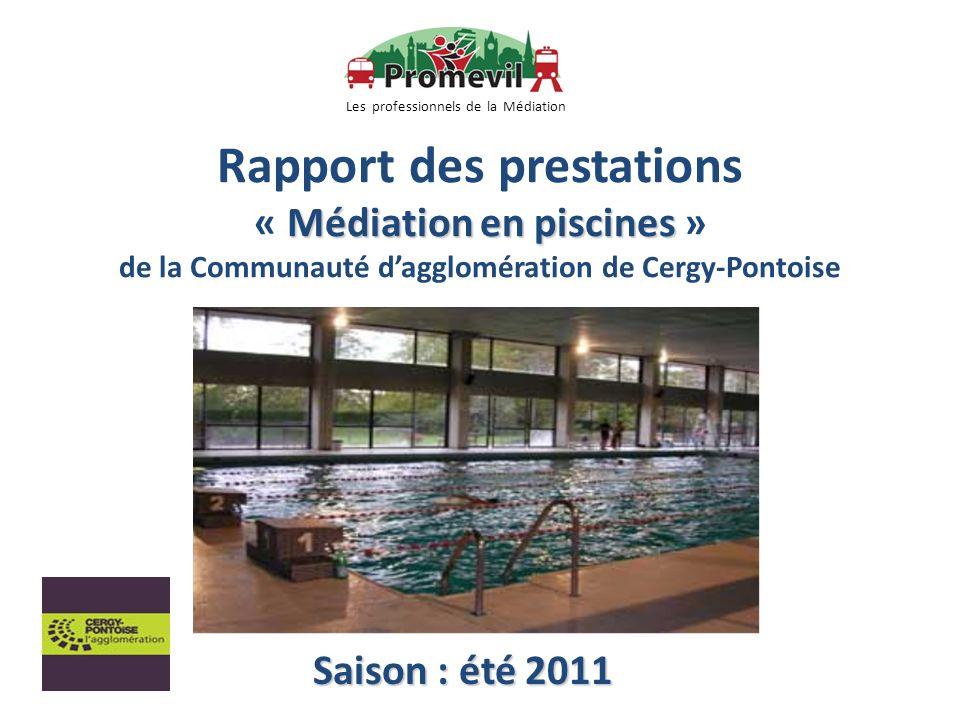 Médiation en piscines Rapport des prestations « Médiation en piscines » de la Communauté dagglomération de Cergy-Pontoise Saison : été 2011 Les profes