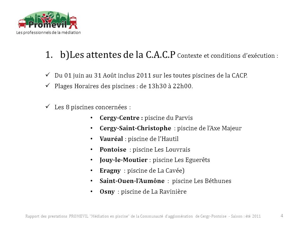 1.b)Les attentes de la C.A.C.P Contexte et conditions dexécution : Du 01 juin au 31 Août inclus 2011 sur les toutes piscines de la CACP. Plages Horair