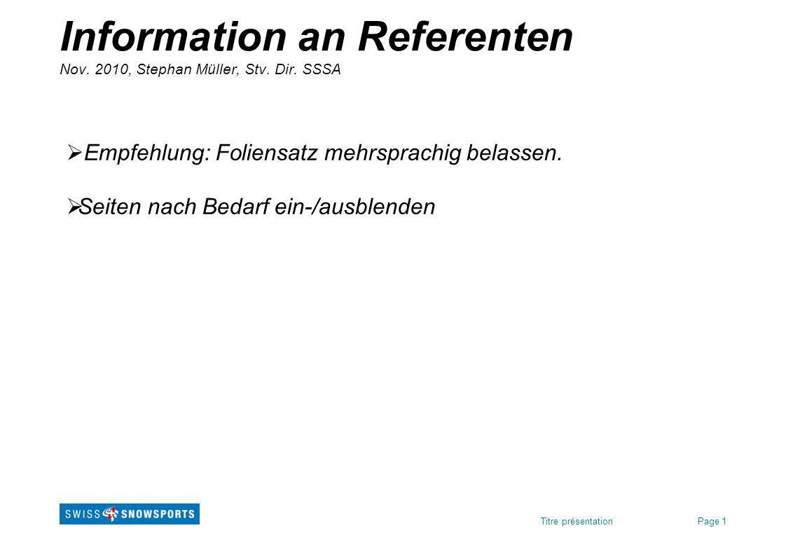Page 1Titre présentation Information an Referenten Nov. 2010, Stephan Müller, Stv. Dir. SSSA Empfehlung: Foliensatz mehrsprachig belassen. Seiten nach