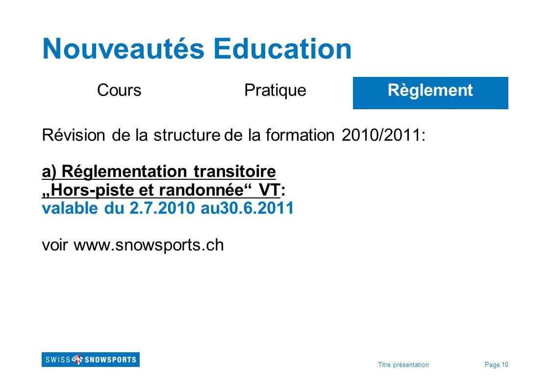 Page 10Titre présentation Nouveautés Education CoursPratiqueRèglement Révision de la structure de la formation 2010/2011: a) Réglementation transitoir