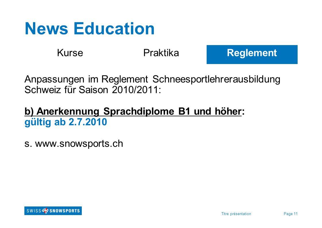 Page 11Titre présentation News Education KursePraktikaReglement Anpassungen im Reglement Schneesportlehrerausbildung Schweiz für Saison 2010/2011: b)