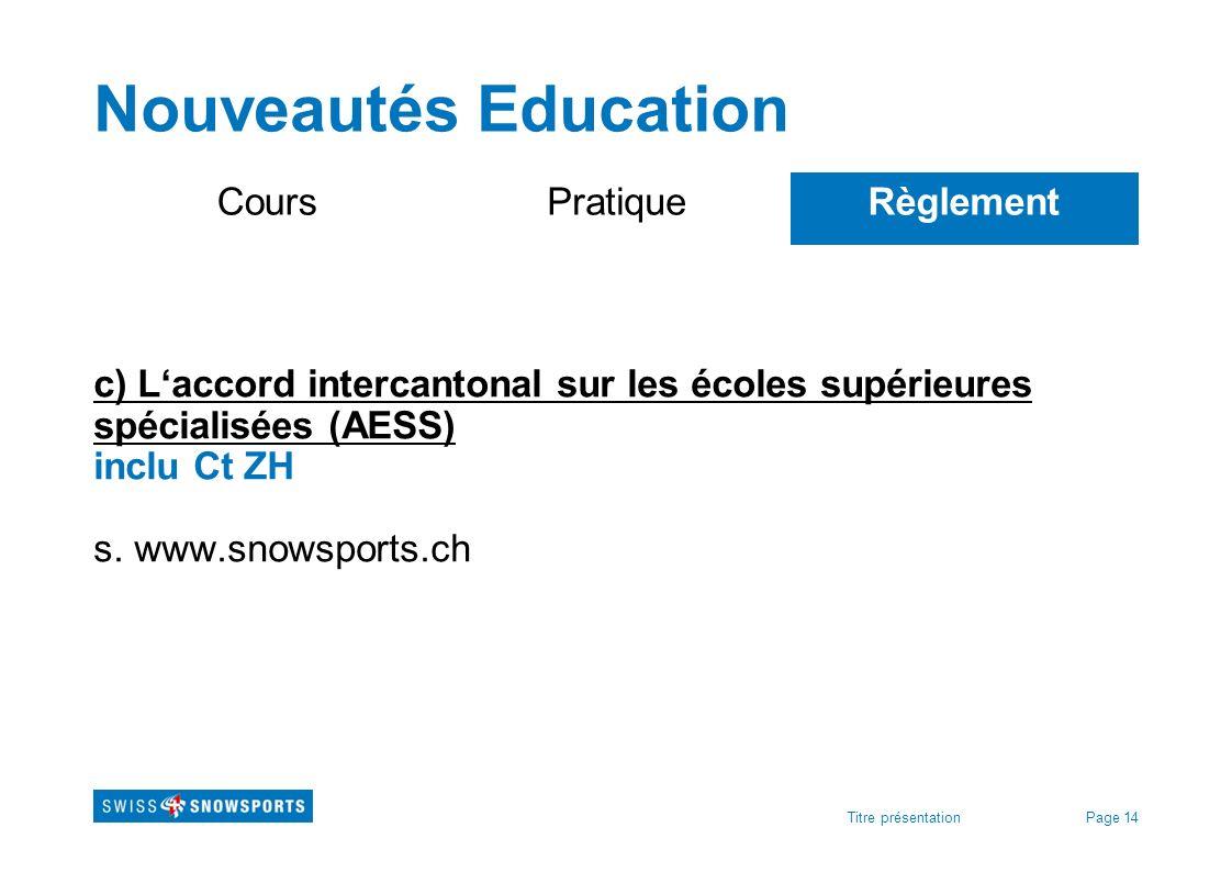 Page 14Titre présentation Nouveautés Education CoursPratiqueRèglement c) Laccord intercantonal sur les écoles supérieures spécialisées (AESS) inclu Ct