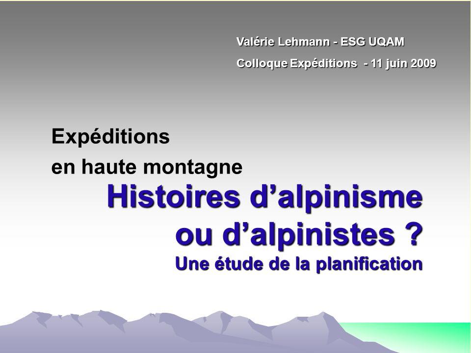 Histoires dalpinisme ou dalpinistes ? Une étude de la planification Expéditions en haute montagne Valérie Lehmann - ESG UQAM Colloque Expéditions - 11