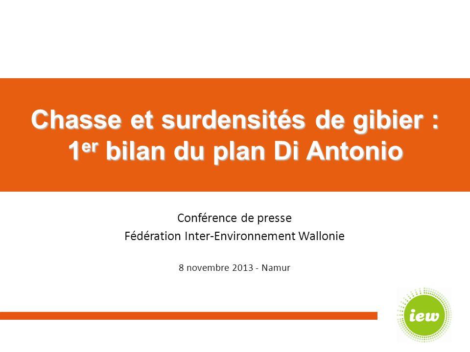 Chasse et surdensités de gibier : 1 er bilan du plan Di Antonio Conférence de presse Fédération Inter-Environnement Wallonie 8 novembre 2013 - Namur