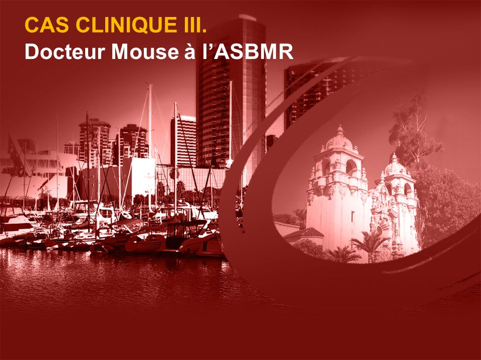 CAS CLINIQUE III. Docteur Mouse à lASBMR