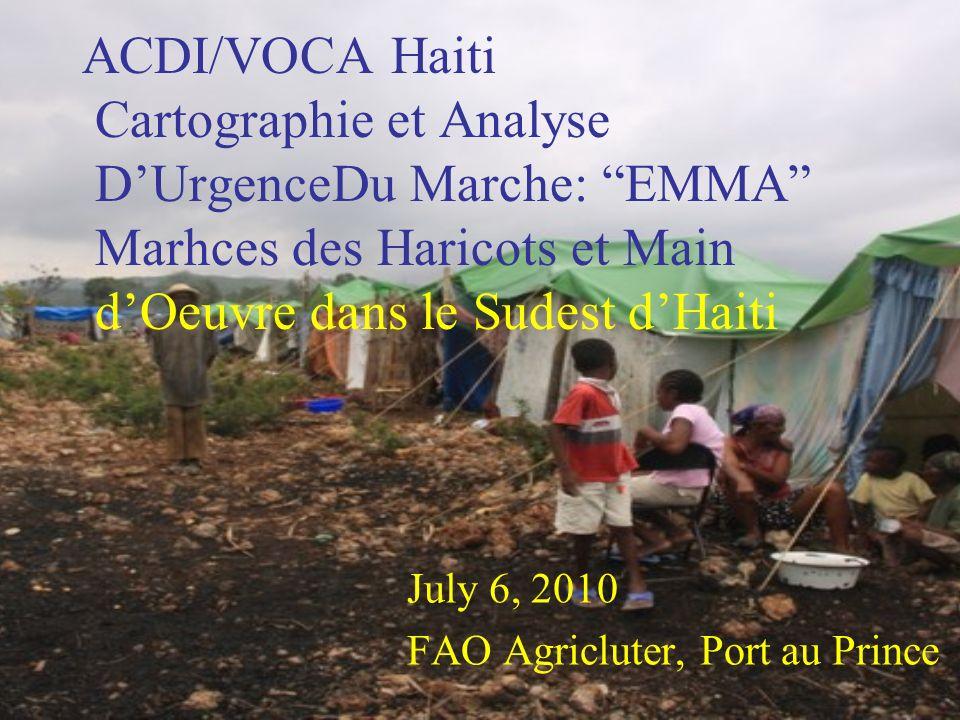 ACDI/VOCA Haiti Cartographie et Analyse DUrgenceDu Marche: EMMA Marhces des Haricots et Main dOeuvre dans le Sudest dHaiti July 6, 2010 FAO Agricluter