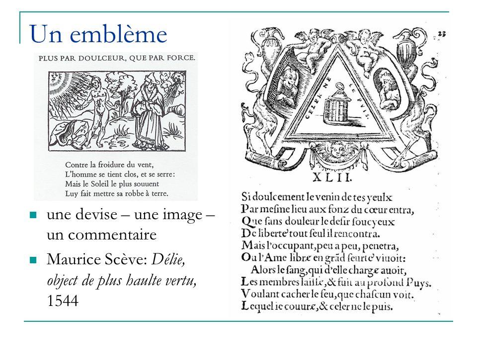 Un emblème une devise – une image – un commentaire Maurice Scève: Délie, object de plus haulte vertu, 1544