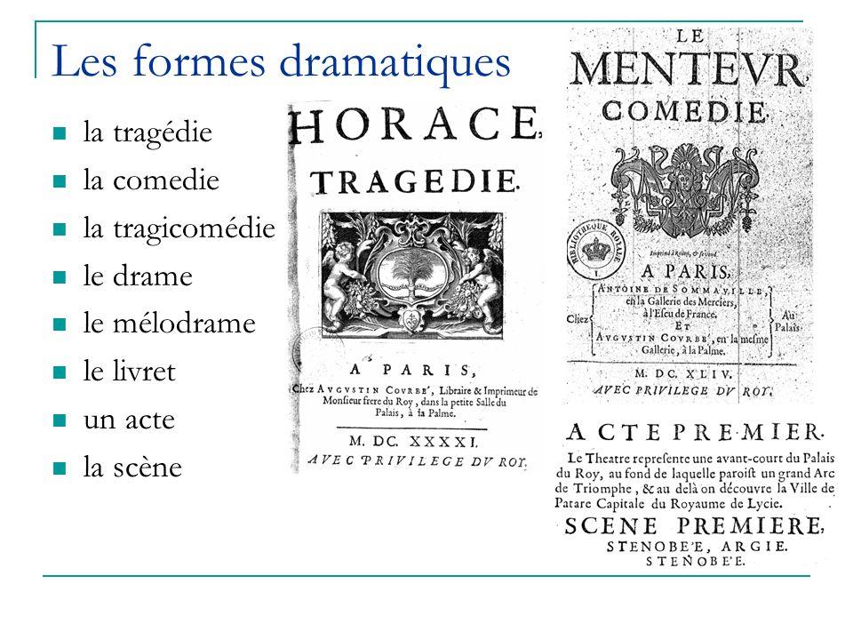 Les formes dramatiques la tragédie la comedie la tragicomédie le drame le mélodrame le livret un acte la scène