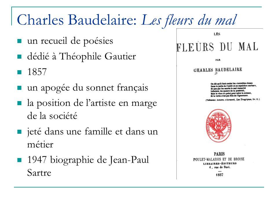 Charles Baudelaire: Les fleurs du mal un recueil de poésies dédié à Théophile Gautier 1857 un apogée du sonnet français la position de lartiste en marge de la société jeté dans une famille et dans un métier 1947 biographie de Jean-Paul Sartre