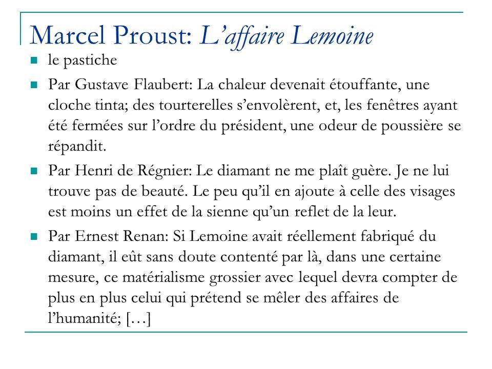 Marcel Proust: Laffaire Lemoine le pastiche Par Gustave Flaubert: La chaleur devenait étouffante, une cloche tinta; des tourterelles senvolèrent, et, les fenêtres ayant été fermées sur lordre du président, une odeur de poussière se répandit.
