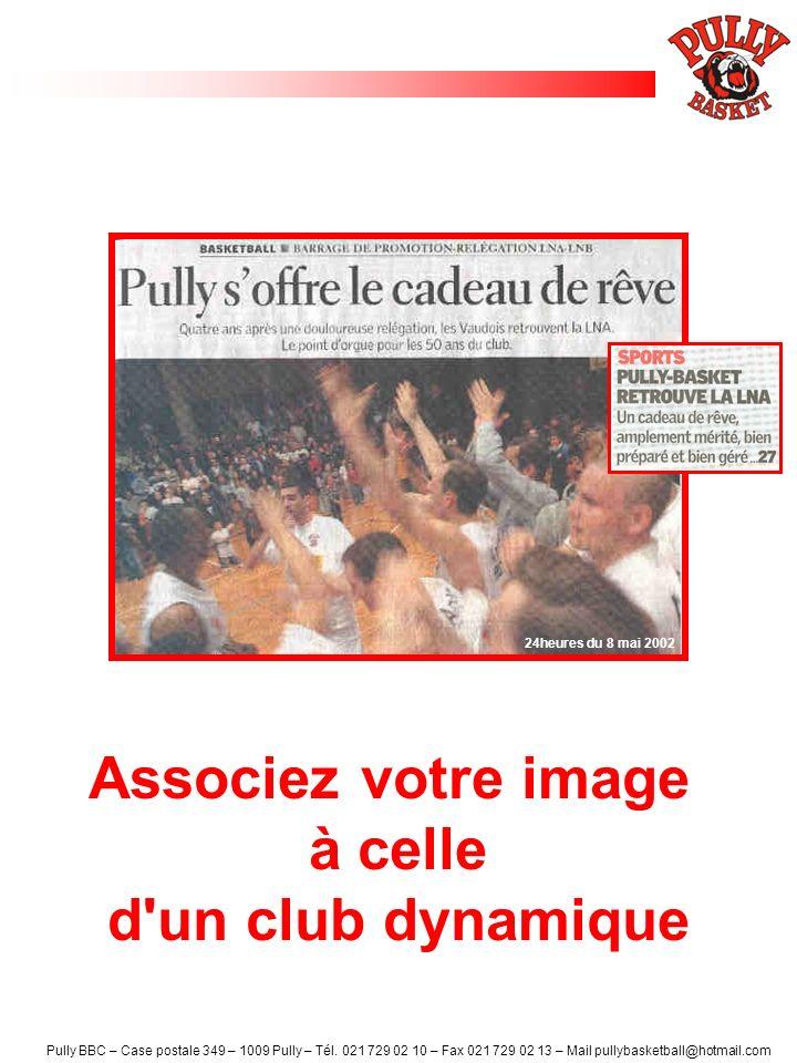 Pully BBC – Case postale 349 – 1009 Pully – Tél. 021 729 02 10 – Fax 021 729 02 13 – Mail pullybasketball@hotmail.com Associez votre image à celle d'u