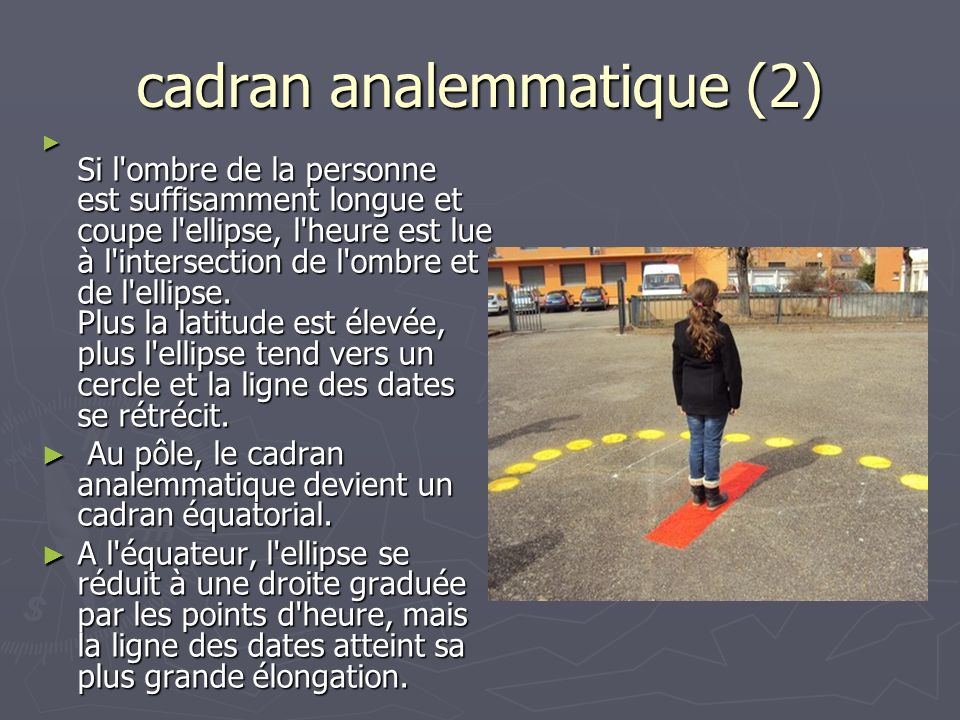 cadran analemmatique (2) Si l'ombre de la personne est suffisamment longue et coupe l'ellipse, l'heure est lue à l'intersection de l'ombre et de l'ell