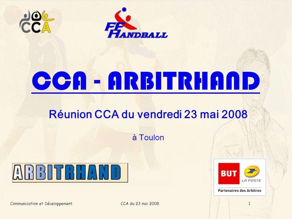 CCA du 23 mai 2008Communication et Développement1 CCA - ARBITRHAND Réunion CCA du vendredi 23 mai 2008 à Toulon