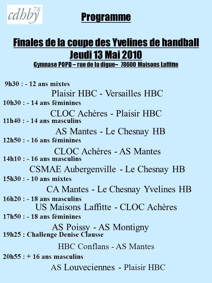 Finales de la coupe des Yvelines de handball Jeudi 13 Mai 2010 Gymnase POPD – rue de la digue– 78600 Maisons Laffitte CSMAE Aubergenville - Le Chesnay