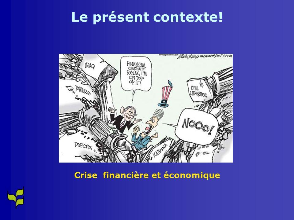 Crise financière et économique Le présent contexte!